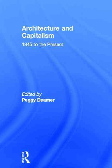 Architecture and Capitalism By Deamer, Peggy (EDT)